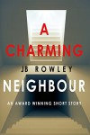 A Charming Neighbour - JB Rowley