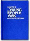 Questions Young People Ask. Answers That Work - Watch Tower Bible and Tract Society