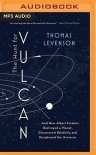 The Hunt for Vulcan: . . . And How Albert Einstein Destroyed a Planet, Discovered Relativity, and Deciphered the Universe - Kevin Pariseau, Thomas Levenson