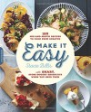 Make It Easy: 120 Mix-and-Match Recipes to Cook from Scratch--with Smart Store-Bought Shortcuts When You Need Them - Stacie Billis