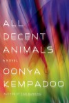 All Decent Animals: A Novel - Oonya Kempadoo