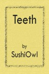 Teeth - SushiOwl