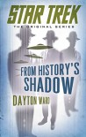 Star Trek: The Original Series: From History's Shadow - Dayton Ward