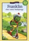 Franklin chce mieć hulajnogę - Paulette Bourgeois