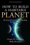 How to Build a Habitable Planet: The Story of Earth from the Big Bang to Humankind - Charles H. Langmuir, Wally Broecker