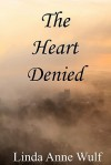 The Heart Denied - Linda Anne Wulf