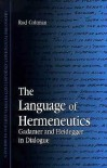 The Language of Hermeneutics: Gadamer and Heidegger in Dialogue - Rodney R. Coltman