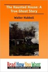 The Haunted House: A True Ghost Story - Walter Hubbell