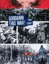 Goddamn This War! - Jacques Tardi, Jean-Pierre Verney