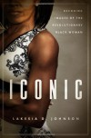 Iconic: Decoding Images of the Revolutionary Black Woman - Lakesia D. Johnson