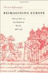 Reimagining Europe: Kievan Rus' in the Medieval World - Christian Raffensperger