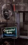 Czarnobyl Baby. Reportaże z pogranicza Ukrainy i z Białorusi - Merle Hilbk