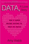 Data, A Love Story: How I Gamed Online Dating to Meet My Match - Amy Webb