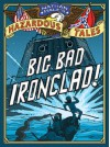 Nathan Hale's Hazardous Tales: Big Bad Ironclad! - Nathan Hale
