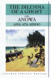 The Dilemma of a Ghost and Anowa - Ama Ata Aidoo