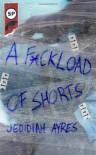 F*ckload of Shorts - Jedidiah Ayres