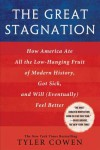 The Great Stagnation: How America Ate All the Low-Hanging Fruit of Modern History, Got Sick, and Will(Eventually) Feel Better - Tyler Cowen