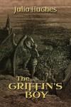 The Griffin's Boy (The Griffin Riders) - Julia Hughes, Mervyn Walker, Laura Wright La Roche
