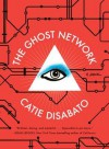The Ghost Network - Catie Disabato