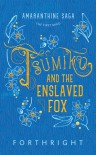 Tsumiko and the Enslaved Fox (Amaranthine Saga #1) - Forthright *