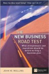 The New Business Road Test: What Entrepreneurs and Executives Should Do before Writing a Business Plan - John Mullins