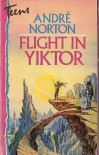 Flight in Yiktor (Teens S.) - Andre Norton