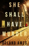 She Shall Have Murder - Delano Ames