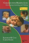 Children with Hearing Loss: Developing Listening and Talking, Birth to Six - Elizabeth B. Cole, Carol Flexer