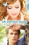 Life with Jesse Daniels (Jesse Daniels, Book 1) - Chrissy Favreau