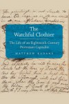 The Watchful Clothier: The Life of an Eighteenth-Century Protestant Capitalist - Matthew Kadane