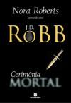 Cerimônia Mortal (Série Mortal #5) - J.D. Robb, Renato Motta