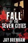 Fall of the Seven Cities - Jay Brenham