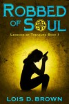 Robbed of Soul: Legends of Treasure Book 1 - Lois D. Brown