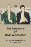 The Retraining of Dean Winchester - deanwithwings