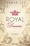 Royal Dream: Roman (Die Royals-Saga 4) - Geneva Lee, Charlotte Seydel