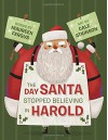 The Day Santa Stopped Believing in Harold - Maureen Fergus, Cale Atkinson