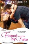 Fiance by Fate - Jennifer Shirk