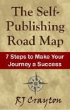 The Self-Publishing Road Map: Seven Steps to Make Your Journey a Success - RJ Crayton