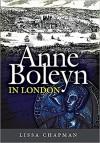 Anne Boleyn in London - Lissa Chapman