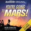 You're Going to Mars - Rob Dircks