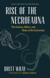 Rise of the Necrofauna: The Science, Ethics, and Risks of De-Extinction - Britt Wray