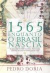 1565 - Enquanto o Brasil nascia - A aventura de portugueses, franceses, índios e negros na fundação do país (Portuguese Edition) - Pedro Doria