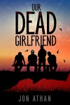Our Dead Girlfriend - Jon Athan