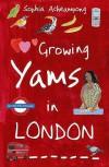 Growing Yams In London - Sophia Acheampong