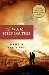 The War Reporter: A Novel - Martin Fletcher