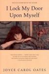 I Lock My Door Upon Myself - Joyce Carol Oates