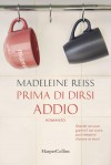 Prima di dirsi addio - Madeleine Reiss