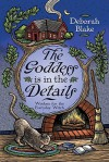 The Goddess is in the Details: Wisdom for the Everyday Witch - Deborah Blake