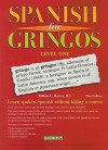 Spanish for Gringos, Level 1: Shortcuts, Tips, and Secrets to Successful Learning - William C. Harvey