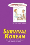 Survival Korean: How to Communicate without Fuss or Fear - Instantly! (Korean Phrasebook) - Boyé Lafayette de Mente